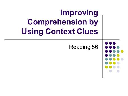 Improving Comprehension by Using Context Clues Reading 56.