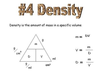 Density is the amount of mass in a specific volume cm 3.