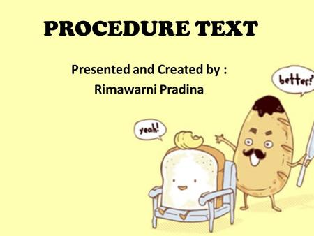 PROCEDURE TEXT Presented and Created by : Rimawarni Pradina.