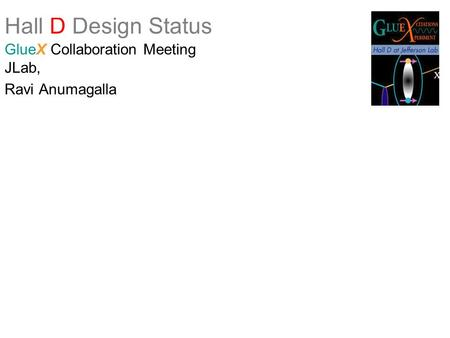 Hall D Design Status GlueX Collaboration Meeting JLab, Ravi Anumagalla.