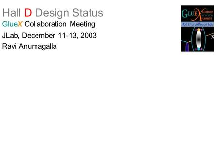Hall D Design Status GlueX Collaboration Meeting JLab, December 11-13, 2003 Ravi Anumagalla.