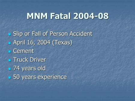 MNM Fatal 2004-08 Slip or Fall of Person Accident Slip or Fall of Person Accident April 16, 2004 (Texas) April 16, 2004 (Texas) Cement Cement Truck Driver.