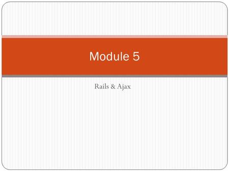 "Rails & Ajax Module 5. Introduction to Rails Overview of Rails Rails is Ruby based ""A development framework for Web-based applications"" Rails uses the."