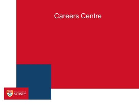 Careers Centre. CAREERS CENTRE SERVICES For all students  One-to-one careers counselling  Workshops – career options, job search, resume writing, interview.