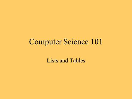 Computer Science 101 Lists and Tables. Lists Unordered lists - use a bullet Ordered lists - use a number, Roman numeral, or letter.
