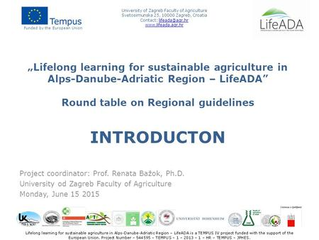 """Lifelong learning for sustainable agriculture in Alps-Danube-Adriatic Region – LifeADA"" Round table on Regional guidelines INTRODUCTON Project coordinator:"