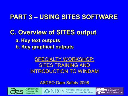 PART 3 – USING SITES SOFTWARE C. Overview of SITES output a. Key text outputs b. Key graphical outputs SPECIALTY WORKSHOP: SITES TRAINING AND INTRODUCTION.