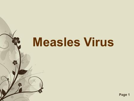 Free Powerpoint TemplatesPage 1 Measles Virus. Free Powerpoint TemplatesPage 2 Symptoms Measles prodrome Prior to the appearance of the rash, Measles.