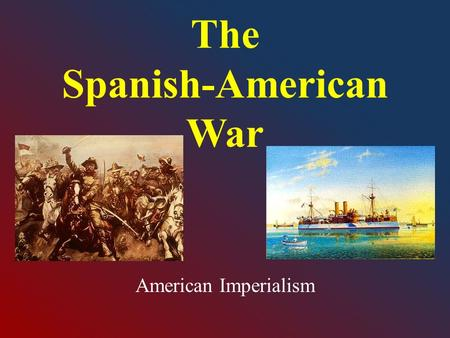 The Spanish-American War American Imperialism. Take a few minutes and try your best to define the following terms. The Monroe Doctrine: Manifest Destiny: