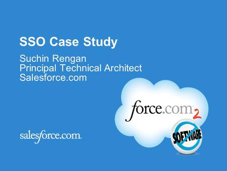 SSO Case Study Suchin Rengan Principal Technical Architect Salesforce.com.