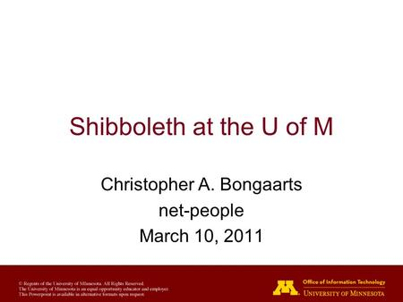 Shibboleth at the U of M Christopher A. Bongaarts net-people March 10, 2011.