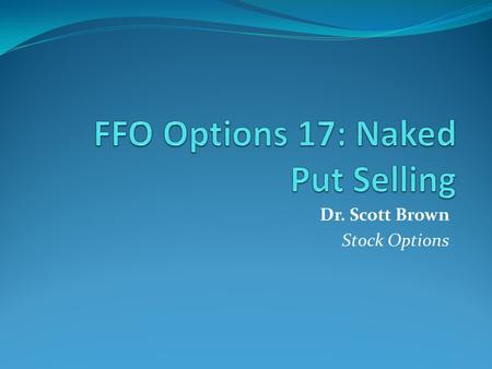 "Dr. Scott Brown Stock Options. ""Naked-Put Selling"" This is a good source of passive income from the sidelines of the stock market. It works by selling."