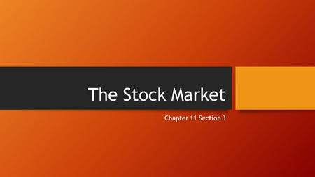 The Stock Market Chapter 11 Section 3. Buying Stock Besides bonds, corporations sell stock to raise money Stocks are issued as shares Stocks are also.