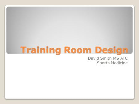 Training Room Design David Smith MS ATC Sports Medicine.