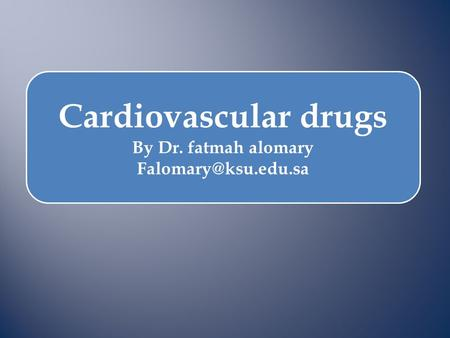 Cardiovascular drugs By Dr. fatmah alomary