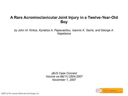 A Rare Acromioclavicular Joint Injury in a Twelve-Year-Old Boy by John M. Kirkos, Kyriakos A. Papavasiliou, Ioannis K. Sarris, and George A. Kapetanos.