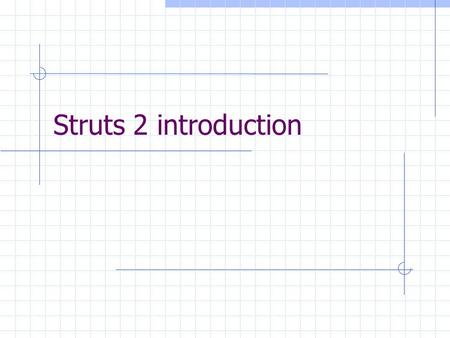 Struts 2 introduction. Struts 2 framework Struts 2 A full-featured web application framework for the Java EE platform The Java Servlet API exposes the.