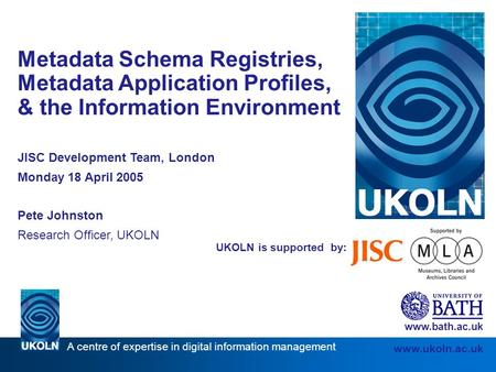 A centre of expertise in digital information management www.ukoln.ac.uk UKOLN is supported by: Metadata Schema Registries, Metadata Application Profiles,