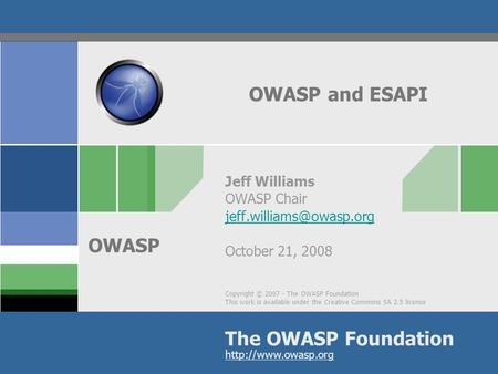 Copyright © 2007 - The OWASP Foundation This work is available under the Creative Commons SA 2.5 license The OWASP Foundation OWASP