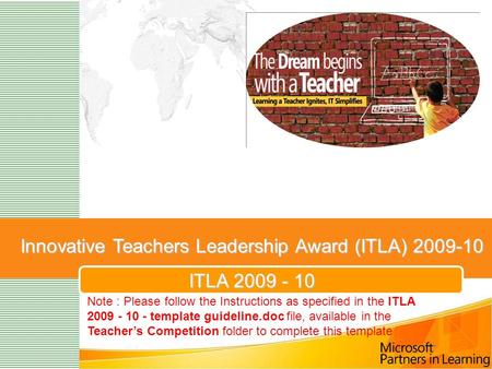 Innovative Teachers Leadership Award (ITLA) 2009-10 ITLA 2009 - 10 Note : Please follow the Instructions as specified in the ITLA 2009 - 10 - template.