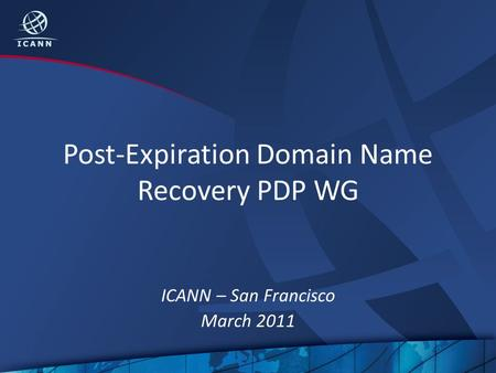 Post-Expiration Domain Name Recovery PDP WG ICANN – San Francisco March 2011.