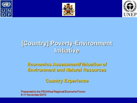 [Country] Poverty-Environment Initiative Economics Assessment/Valuation of Environment and Natural Resources Country Experience Presented to the PEI Africa.