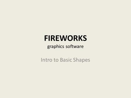 FIREWORKS graphics software Intro to Basic Shapes.