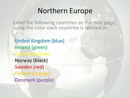 Northern Europe Label the following countries on the next page, using the color each countries is labeled in: -United Kingdom (blue) -Ireland (green) -Iceland.