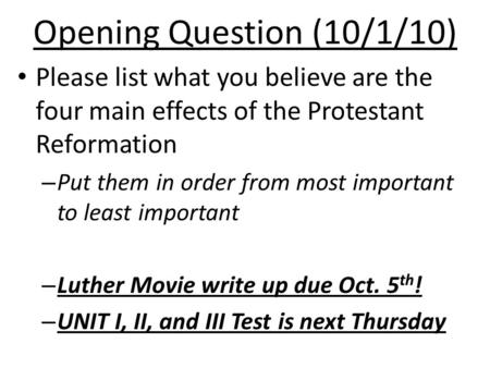 Opening Question (10/1/10) Please list what you believe are the four main effects of the Protestant Reformation – Put them in order from most important.