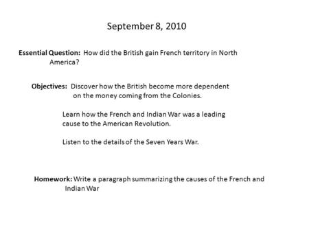 September 8, 2010 Essential Question: How did the British gain French territory in North America? Objectives: Discover how the British become more dependent.