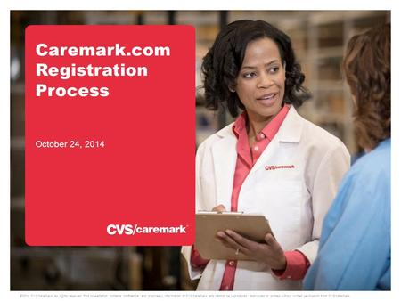 ©2014 CVS/caremark. All rights reserved. This presentation contains confidential and proprietary information of CVS/caremark and cannot be reproduced,