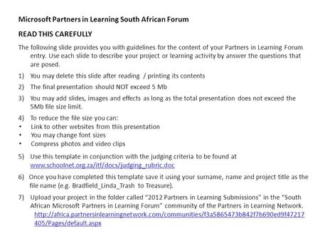 Microsoft Partners in Learning South African Forum READ THIS CAREFULLY The following slide provides you with guidelines for the content of your Partners.