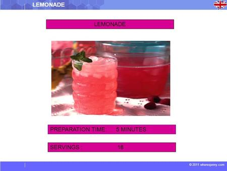 © 2011 wheresjenny.com LEMONADE SERVINGS : 18 PREPARATION TIME: 5 MINUTES.