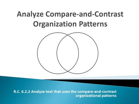 R.C. 6.2.2 Analyze text that uses the compare-and-contrast organizational patterns.