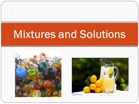 Mixtures and Solutions. A characteristic of an object. PROPERTY SIZE COLOR DENSITY TEXTURE SOLUBILITY FLEXIBILITY STATES OF MATTER SHAPE TEMPERATUREMASS.