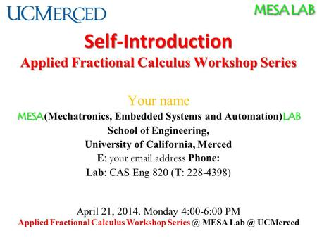 MESA LAB Self-Introduction Applied Fractional Calculus Workshop Series Your name MESA LAB MESA (Mechatronics, Embedded Systems and Automation) LAB School.