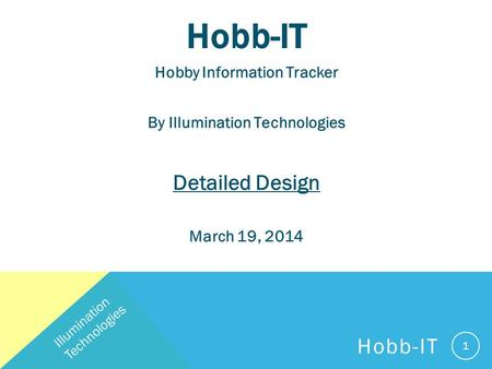 Hobb-IT Hobby Information Tracker By Illumination Technologies Detailed Design March 19, 2014 Illumination Technologies Hobb-IT 1.