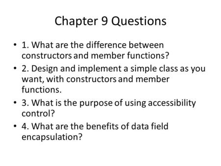 Chapter 9 Questions 1. What are the difference between constructors and member functions? 2. Design and implement a simple class as you want, with constructors.
