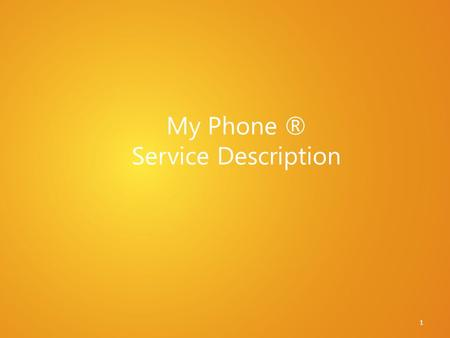 My Phone ® Service Description 1. My Phone Value Proposition Have you ever… Worried about losing the information on your phone if it is lost or stolen?