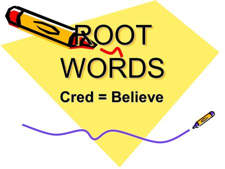 ROOT WORDS Cred = Believe. Accreditation Granting approval or belief in a school.