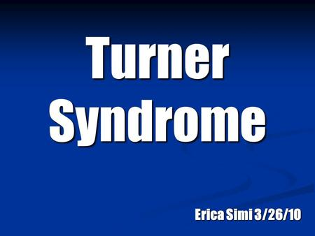 Turner Syndrome Erica Simi 3/26/10.