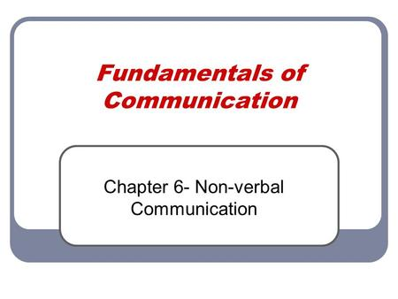 Fundamentals of Communication Chapter 6- Non-verbal Communication.