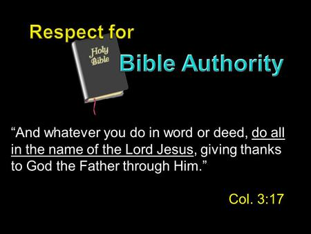 """And whatever you do in word or deed, do all in the name of the Lord Jesus, giving thanks to God the Father through Him."" Col. 3:17."