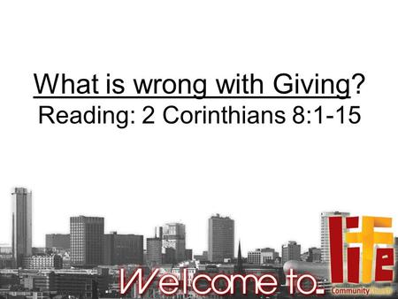 What is wrong with Giving? Reading: 2 Corinthians 8:1-15.