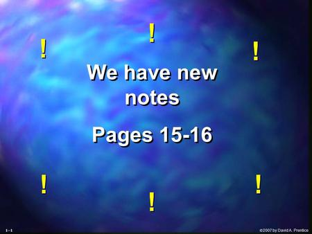  2007 by David A. Prentice We have new notes Pages 15-16 We have new notes Pages 15-16 ! ! ! ! ! ! ! ! ! ! ! ! 