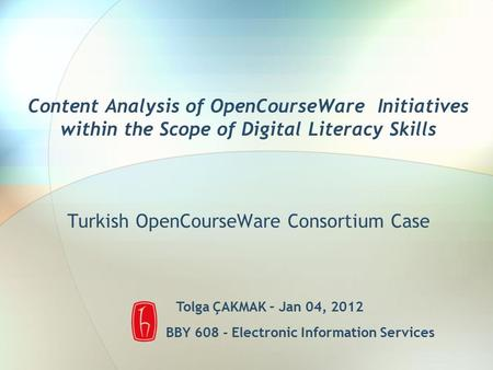 Content Analysis of OpenCourseWare Initiatives within the Scope of Digital Literacy Skills Turkish OpenCourseWare Consortium Case Tolga ÇAKMAK – Jan 04,