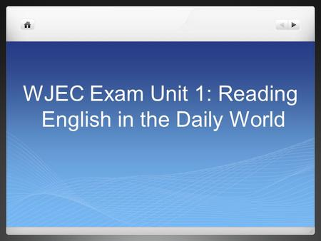 WJEC Exam Unit 1: Reading English in the Daily World.