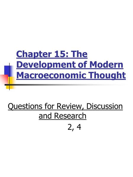 Chapter 15: The Development of Modern Macroeconomic Thought Questions for Review, Discussion and Research 2, 4.