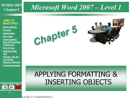 Copyright 2007, Paradigm Publishing Inc. WORD 2007 Chapter 5 BACKNEXTEND 5-1 LINKS TO OBJECTIVES Section Breaks Columns Hyphenation Drop Caps Insert Symbols,