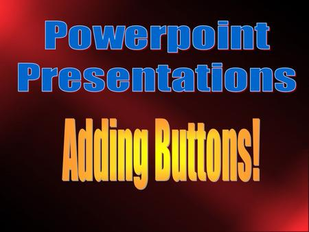 What are Buttons? Buttons can be clipart, pictures or animated gifs When you click on buttons they can send you to another slide Buttons can be used to.